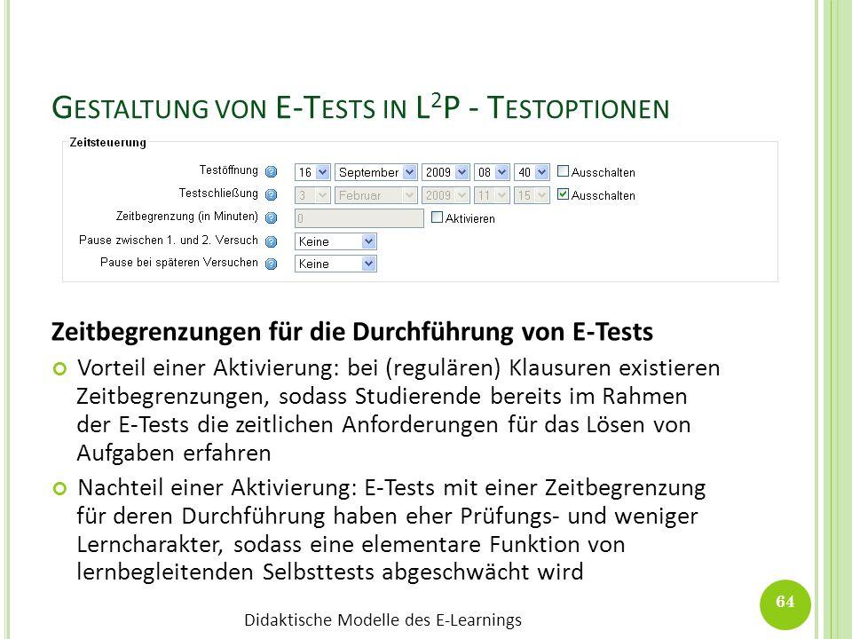 Didaktische Modelle des E-Learnings G ESTALTUNG VON E-T ESTS IN L 2 P - T ESTOPTIONEN Zeitbegrenzungen für die Durchführung von E-Tests Vorteil einer