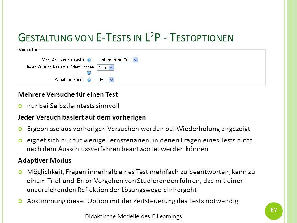 Didaktische Modelle des E-Learnings G ESTALTUNG VON E-T ESTS IN L 2 P - T ESTOPTIONEN Mehrere Versuche für einen Test nur bei Selbstlerntests sinnvoll