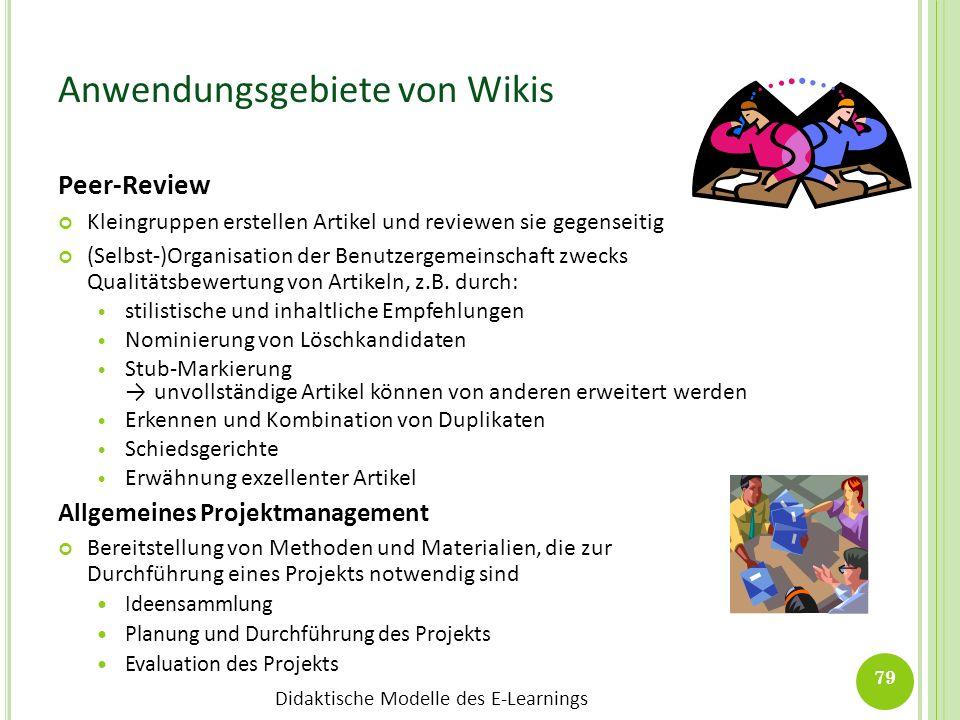 Didaktische Modelle des E-Learnings Anwendungsgebiete von Wikis Peer-Review Kleingruppen erstellen Artikel und reviewen sie gegenseitig (Selbst-)Organ