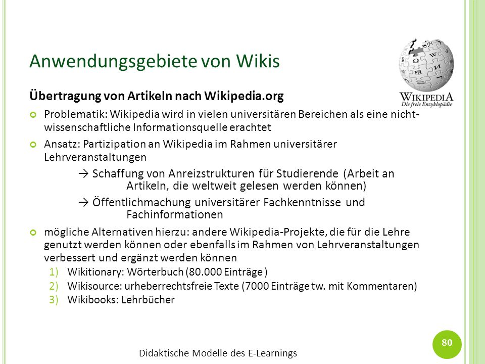 Didaktische Modelle des E-Learnings Anwendungsgebiete von Wikis Übertragung von Artikeln nach Wikipedia.org Problematik: Wikipedia wird in vielen univ