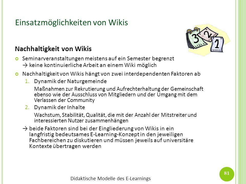 Didaktische Modelle des E-Learnings Einsatzmöglichkeiten von Wikis Nachhaltigkeit von Wikis Seminarveranstaltungen meistens auf ein Semester begrenzt