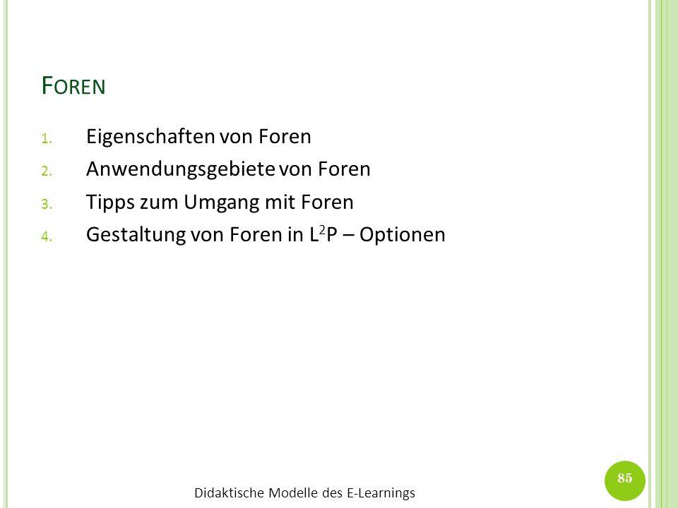 Didaktische Modelle des E-Learnings F OREN 1. Eigenschaften von Foren 2. Anwendungsgebiete von Foren 3. Tipps zum Umgang mit Foren 4. Gestaltung von F