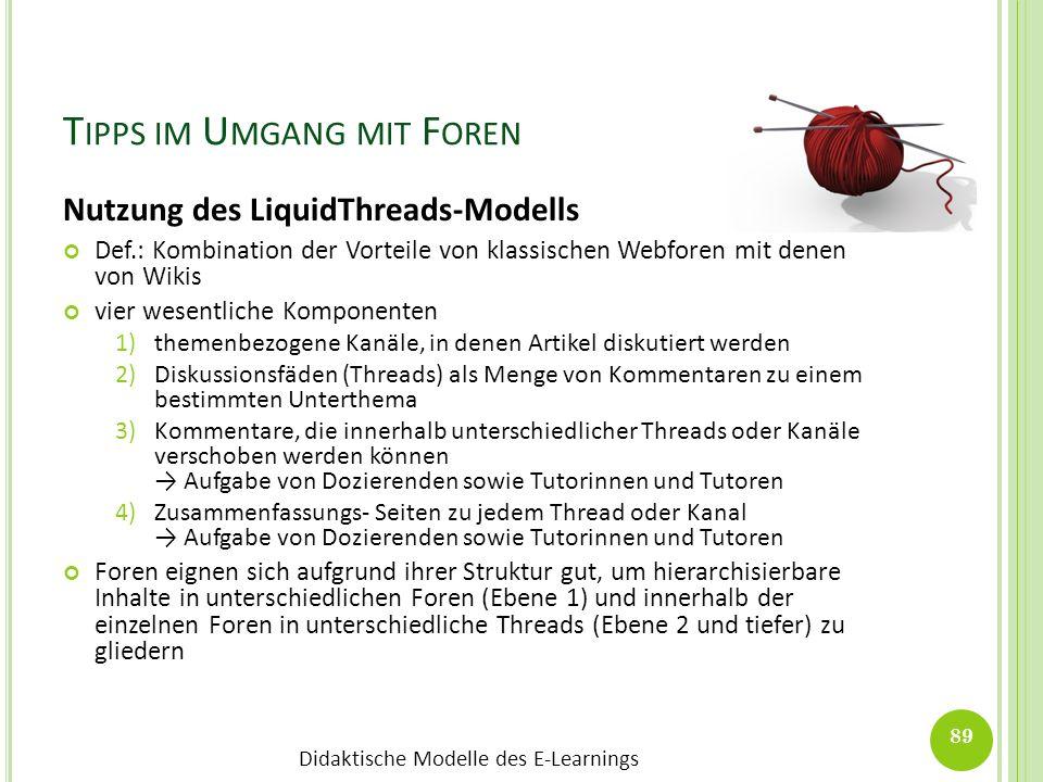 Didaktische Modelle des E-Learnings T IPPS IM U MGANG MIT F OREN Nutzung des LiquidThreads-Modells Def.: Kombination der Vorteile von klassischen Webf