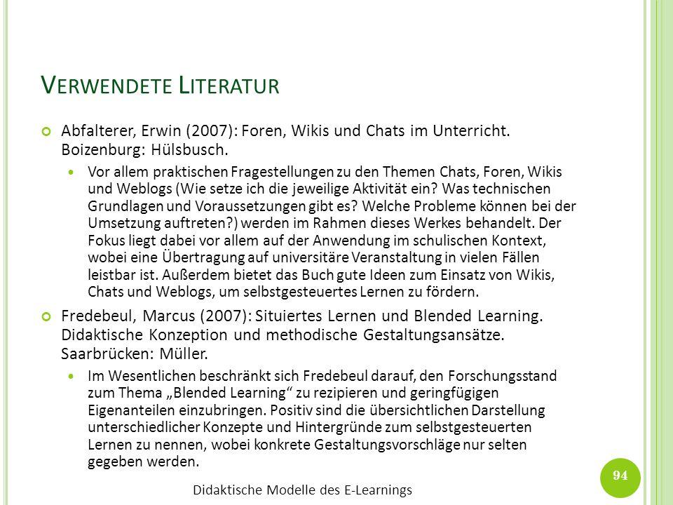 Didaktische Modelle des E-Learnings V ERWENDETE L ITERATUR Abfalterer, Erwin (2007): Foren, Wikis und Chats im Unterricht. Boizenburg: Hülsbusch. Vor