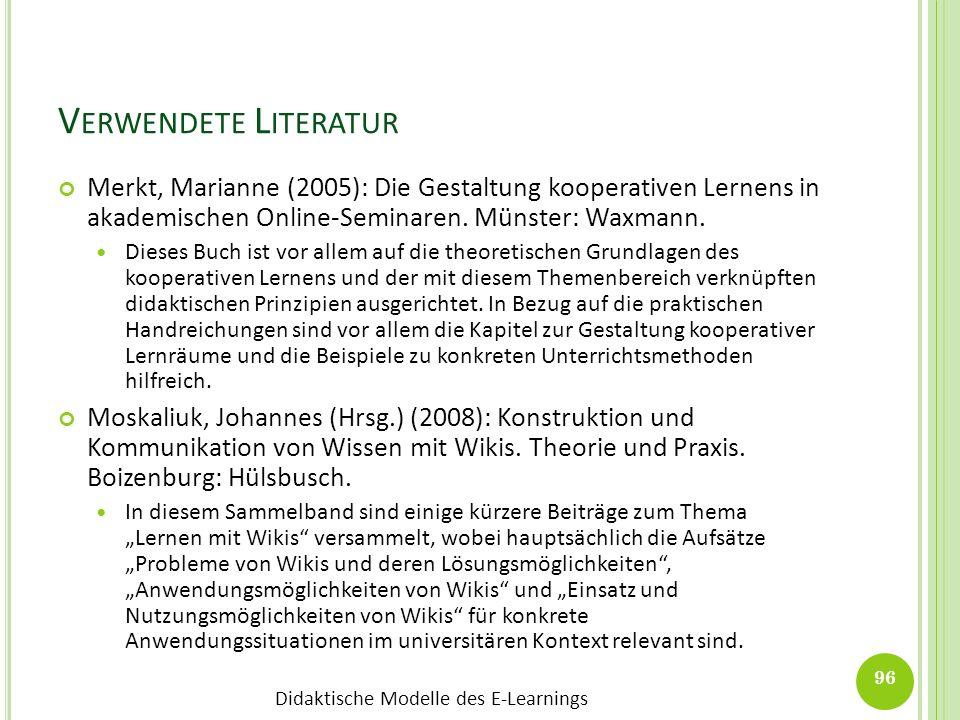 Didaktische Modelle des E-Learnings V ERWENDETE L ITERATUR Merkt, Marianne (2005): Die Gestaltung kooperativen Lernens in akademischen Online-Seminare