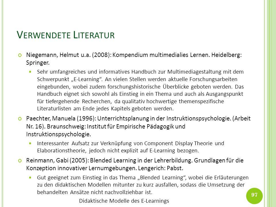 Didaktische Modelle des E-Learnings V ERWENDETE L ITERATUR Niegemann, Helmut u.a. (2008): Kompendium multimedialies Lernen. Heidelberg: Springer. Sehr