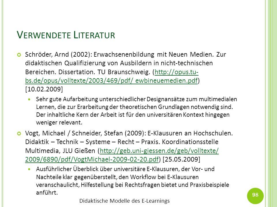 Didaktische Modelle des E-Learnings V ERWENDETE L ITERATUR Schröder, Arnd (2002): Erwachsenenbildung mit Neuen Medien. Zur didaktischen Qualifizierung