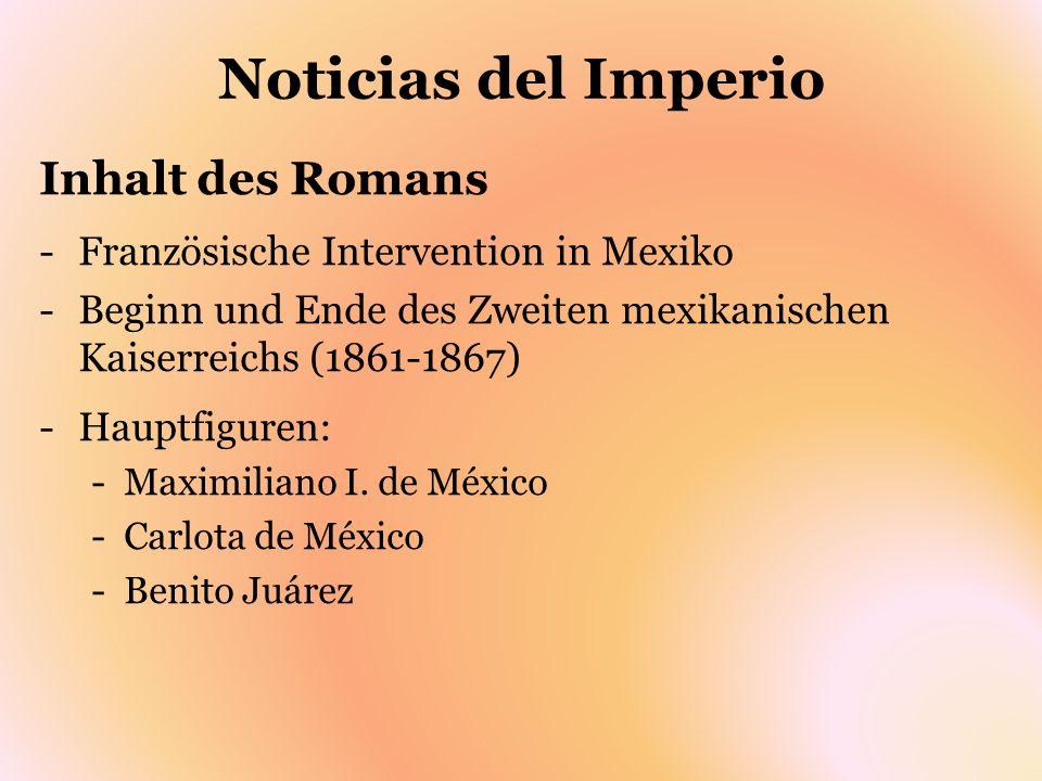 Noticias del Imperio Inhalt des Romans -Französische Intervention in Mexiko -Beginn und Ende des Zweiten mexikanischen Kaiserreichs (1861-1867) -Haupt