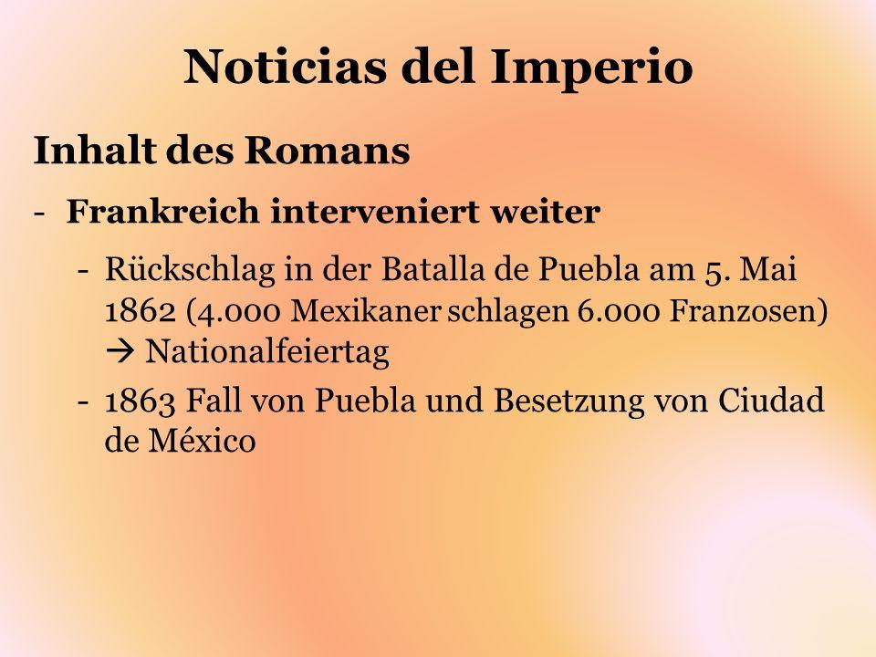 Noticias del Imperio Inhalt des Romans -Frankreich interveniert weiter -Rückschlag in der Batalla de Puebla am 5. Mai 1862 (4.000 Mexikaner schlagen 6