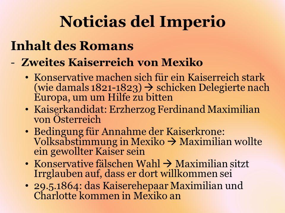 Noticias del Imperio Inhalt des Romans -Zweites Kaiserreich von Mexiko Konservative machen sich für ein Kaiserreich stark (wie damals 1821-1823) schic