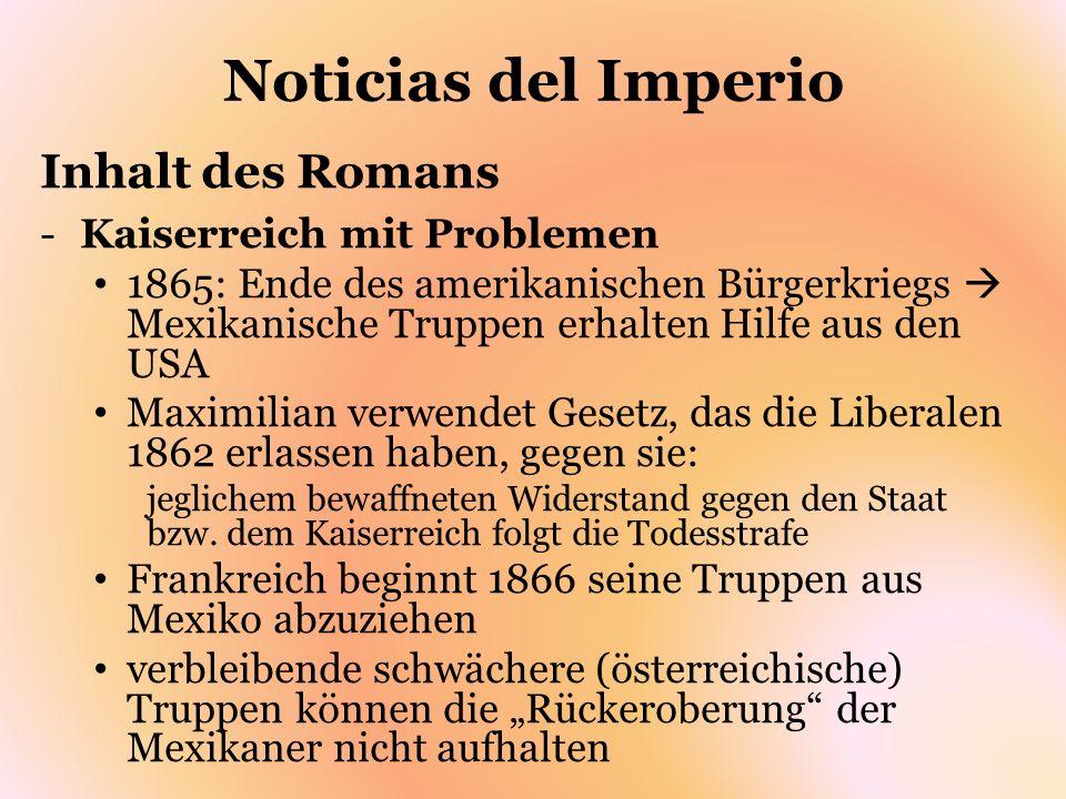 Noticias del Imperio Inhalt des Romans -Kaiserreich mit Problemen 1865: Ende des amerikanischen Bürgerkriegs Mexikanische Truppen erhalten Hilfe aus d