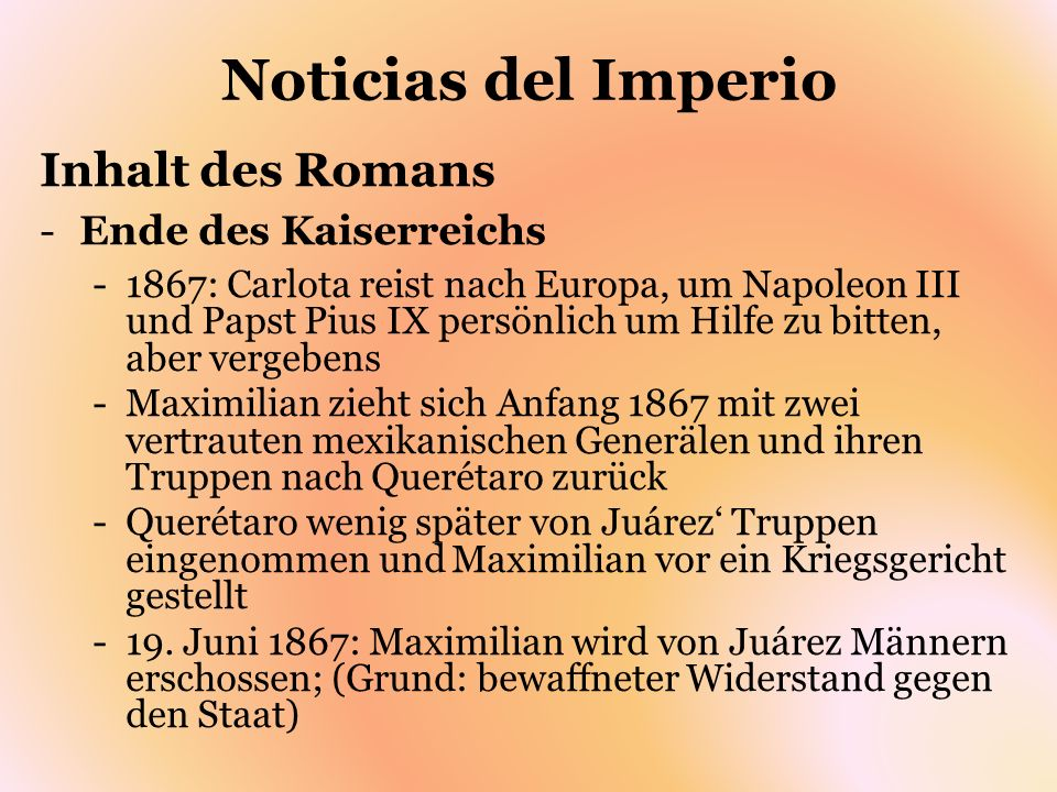 Noticias del Imperio Inhalt des Romans -Ende des Kaiserreichs -1867: Carlota reist nach Europa, um Napoleon III und Papst Pius IX persönlich um Hilfe
