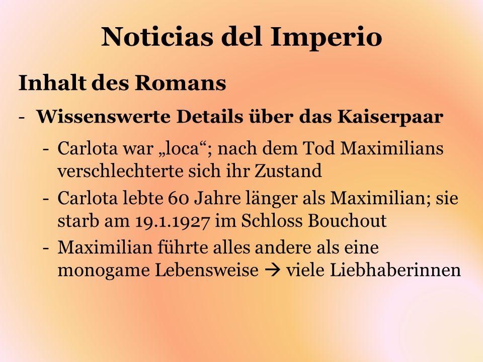 Noticias del Imperio Inhalt des Romans -Wissenswerte Details über das Kaiserpaar -Carlota war loca; nach dem Tod Maximilians verschlechterte sich ihr