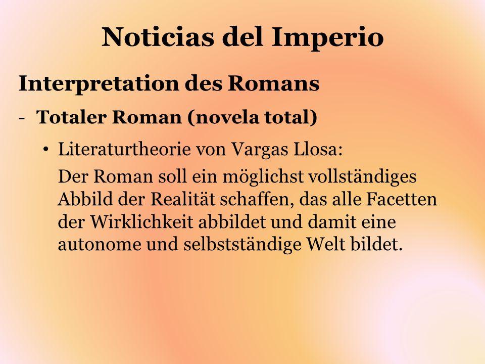 Noticias del Imperio Interpretation des Romans -Totaler Roman (novela total) Literaturtheorie von Vargas Llosa: Der Roman soll ein möglichst vollständ