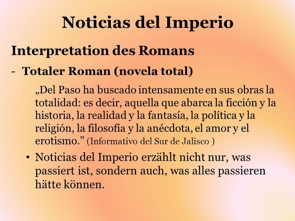 Noticias del Imperio Interpretation des Romans -Totaler Roman (novela total) Del Paso ha buscado intensamente en sus obras la totalidad: es decir, aqu