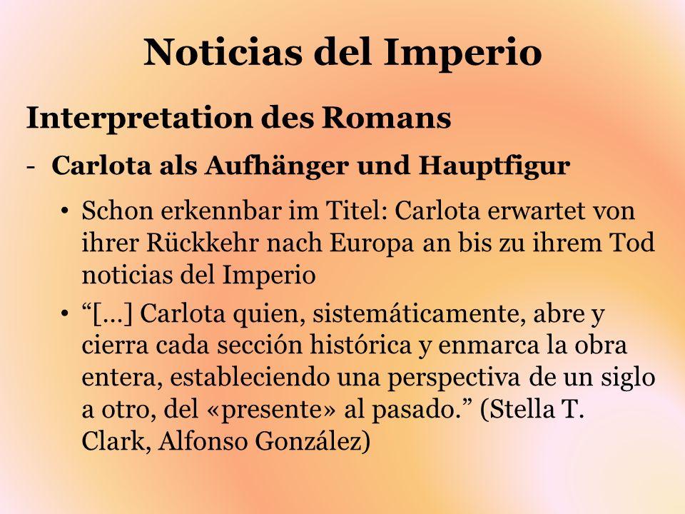 Noticias del Imperio Interpretation des Romans -Carlota als Aufhänger und Hauptfigur Schon erkennbar im Titel: Carlota erwartet von ihrer Rückkehr nac