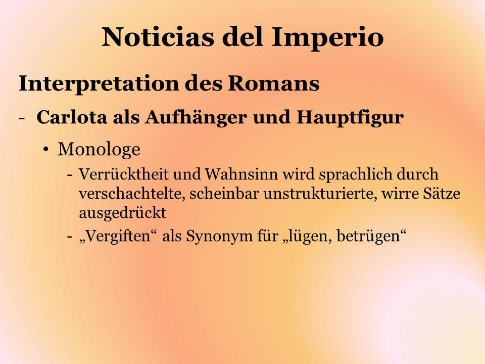 Noticias del Imperio Interpretation des Romans -Carlota als Aufhänger und Hauptfigur Monologe -Verrücktheit und Wahnsinn wird sprachlich durch verscha