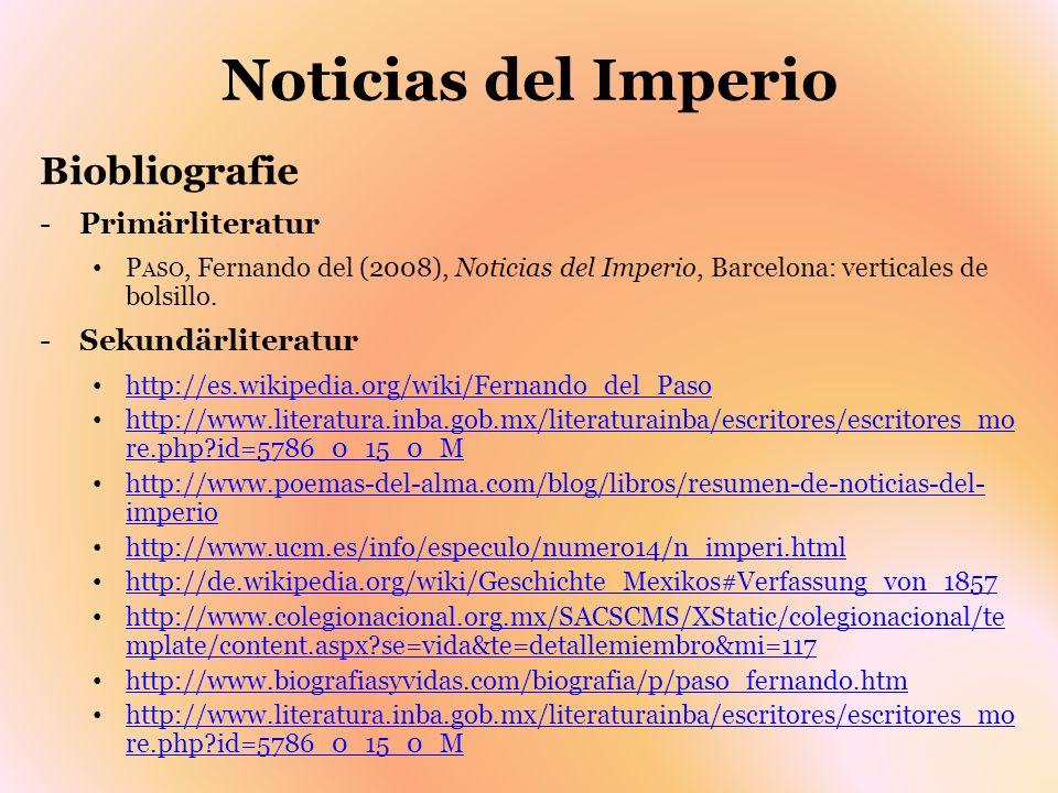 Noticias del Imperio Biobliografie -Primärliteratur P ASO, Fernando del (2008), Noticias del Imperio, Barcelona: verticales de bolsillo. -Sekundärlite