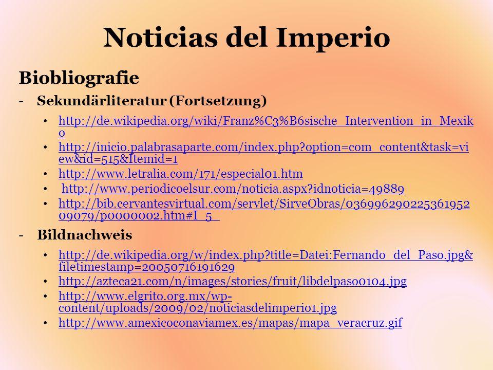 Noticias del Imperio Biobliografie -Sekundärliteratur (Fortsetzung) http://de.wikipedia.org/wiki/Franz%C3%B6sische_Intervention_in_Mexik o http://de.w
