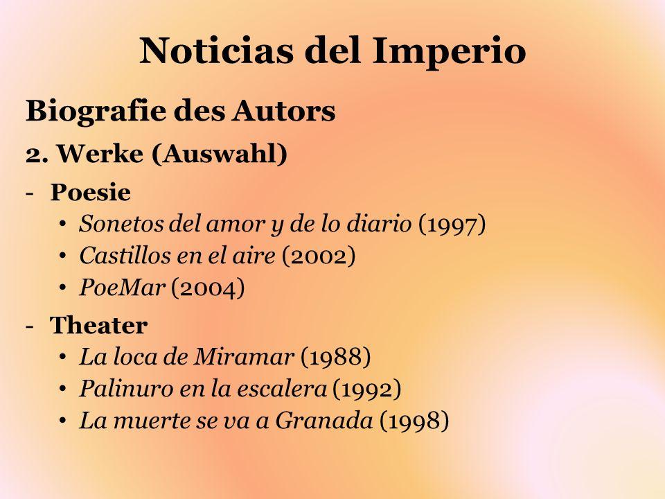 Noticias del Imperio Biografie des Autors 2. Werke (Auswahl) -Poesie Sonetos del amor y de lo diario (1997) Castillos en el aire (2002) PoeMar (2004)