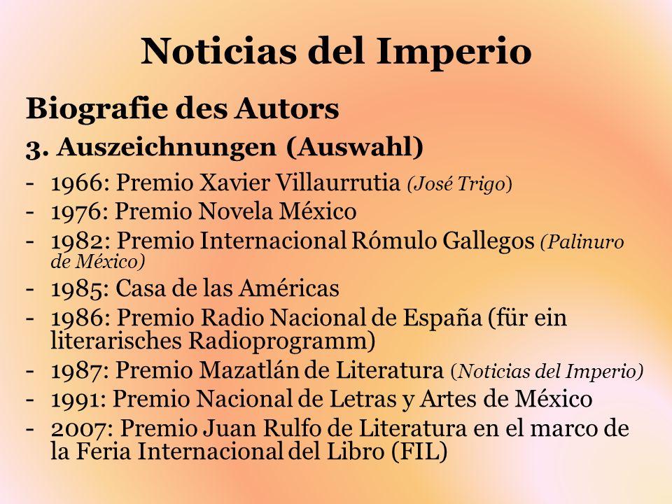 Noticias del Imperio Biografie des Autors 3. Auszeichnungen (Auswahl) -1966: Premio Xavier Villaurrutia (José Trigo) -1976: Premio Novela México -1982