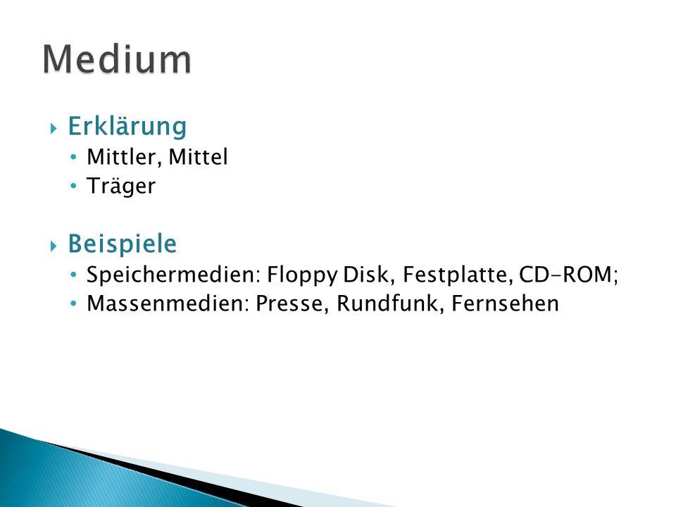 Erklärung Mittler, Mittel Träger Beispiele Speichermedien: Floppy Disk, Festplatte, CD-ROM; Massenmedien: Presse, Rundfunk, Fernsehen