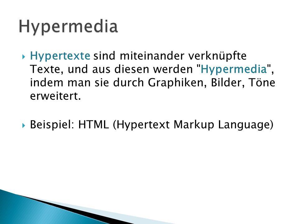 Hypertexte sind miteinander verknüpfte Texte, und aus diesen werden Hypermedia , indem man sie durch Graphiken, Bilder, Töne erweitert.