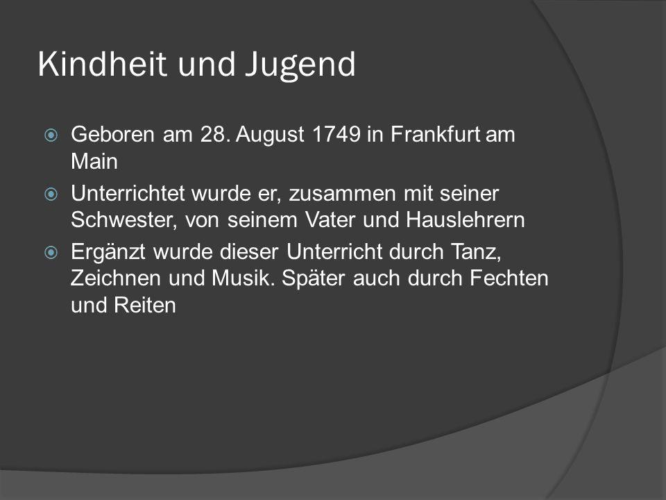 Kindheit und Jugend Geboren am 28. August 1749 in Frankfurt am Main Unterrichtet wurde er, zusammen mit seiner Schwester, von seinem Vater und Hausleh