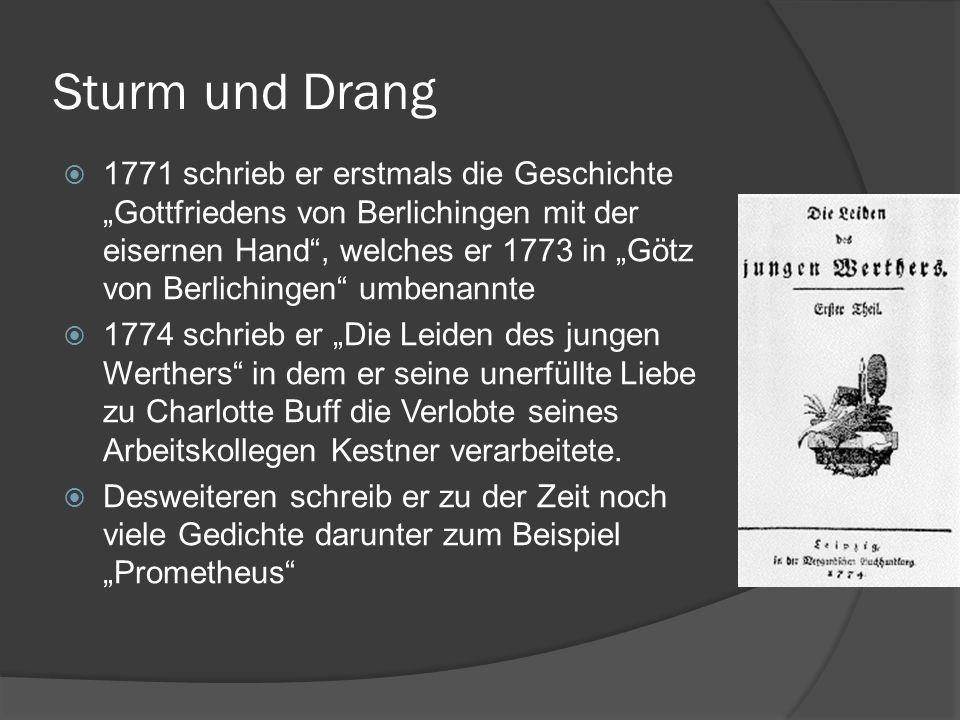 Sturm und Drang 1771 schrieb er erstmals die Geschichte Gottfriedens von Berlichingen mit der eisernen Hand, welches er 1773 in Götz von Berlichingen