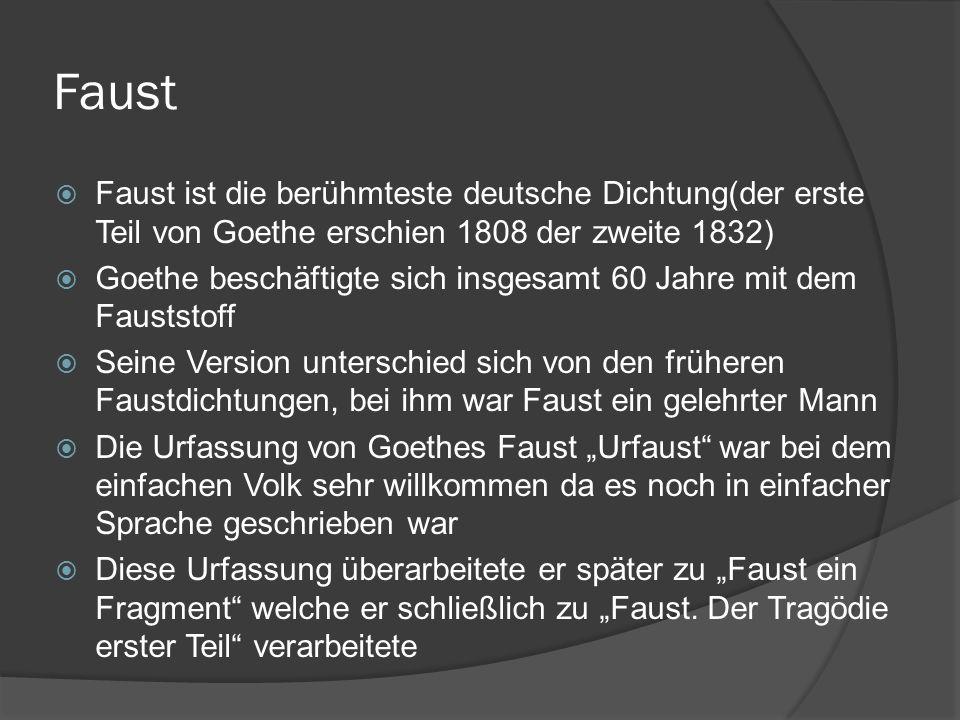 Faust Faust ist die berühmteste deutsche Dichtung(der erste Teil von Goethe erschien 1808 der zweite 1832) Goethe beschäftigte sich insgesamt 60 Jahre