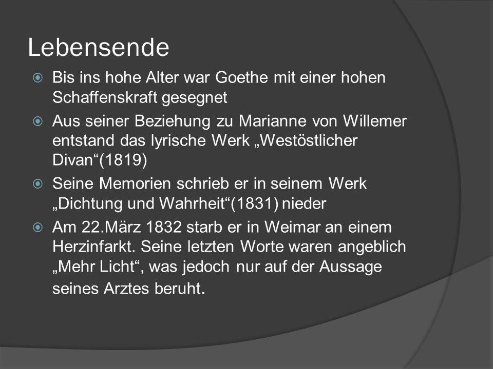 Lebensende Bis ins hohe Alter war Goethe mit einer hohen Schaffenskraft gesegnet Aus seiner Beziehung zu Marianne von Willemer entstand das lyrische W