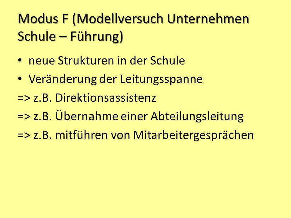Modus F (Modellversuch Unternehmen Schule – Führung) neue Strukturen in der Schule Veränderung der Leitungsspanne => z.B. Direktionsassistenz => z.B.