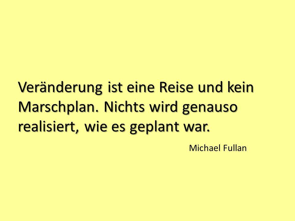 Veränderung ist eine Reise und kein Marschplan. Nichts wird genauso realisiert, wie es geplant war. Michael Fullan