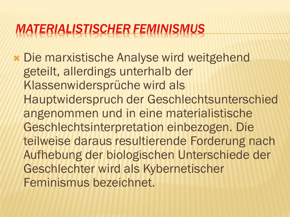 Die marxistische Analyse wird weitgehend geteilt, allerdings unterhalb der Klassenwidersprüche wird als Hauptwiderspruch der Geschlechtsunterschied an