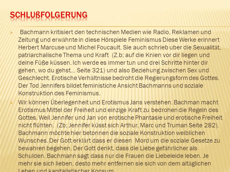 Bachmann kritisiert den technischen Medien wie Radio, Reklamen und Zeitung und erw ӓ hnte in diese Hörspiele Feminismus Diese Werke erinnert Herbert M