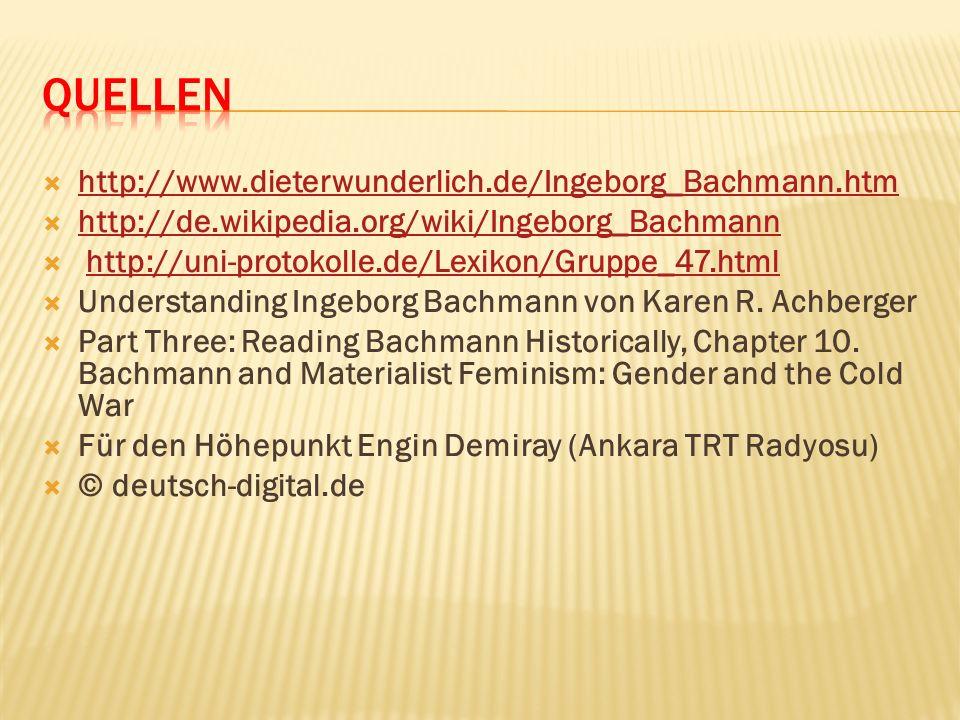 http://www.dieterwunderlich.de/Ingeborg_Bachmann.htm http://de.wikipedia.org/wiki/Ingeborg_Bachmann http://uni-protokolle.de/Lexikon/Gruppe_47.html Un