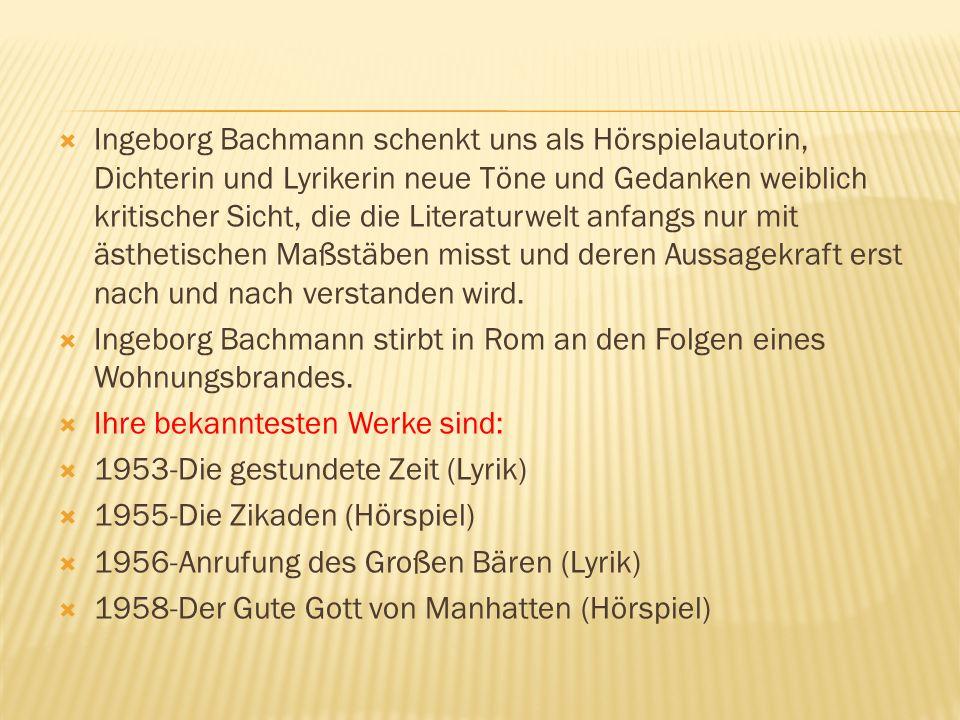 Ingeborg Bachmann schenkt uns als Hörspielautorin, Dichterin und Lyrikerin neue Töne und Gedanken weiblich kritischer Sicht, die die Literaturwelt anf