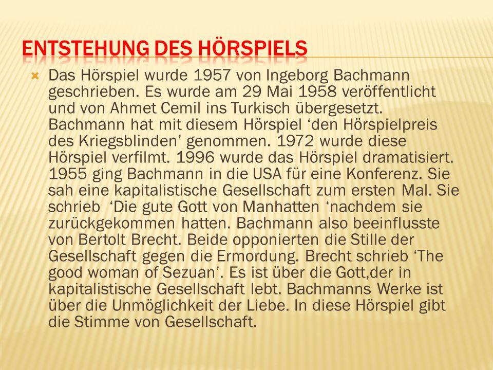 Das Hörspiel wurde 1957 von Ingeborg Bachmann geschrieben. Es wurde am 29 Mai 1958 veröffentlicht und von Ahmet Cemil ins Turkisch übergesetzt. Bachma