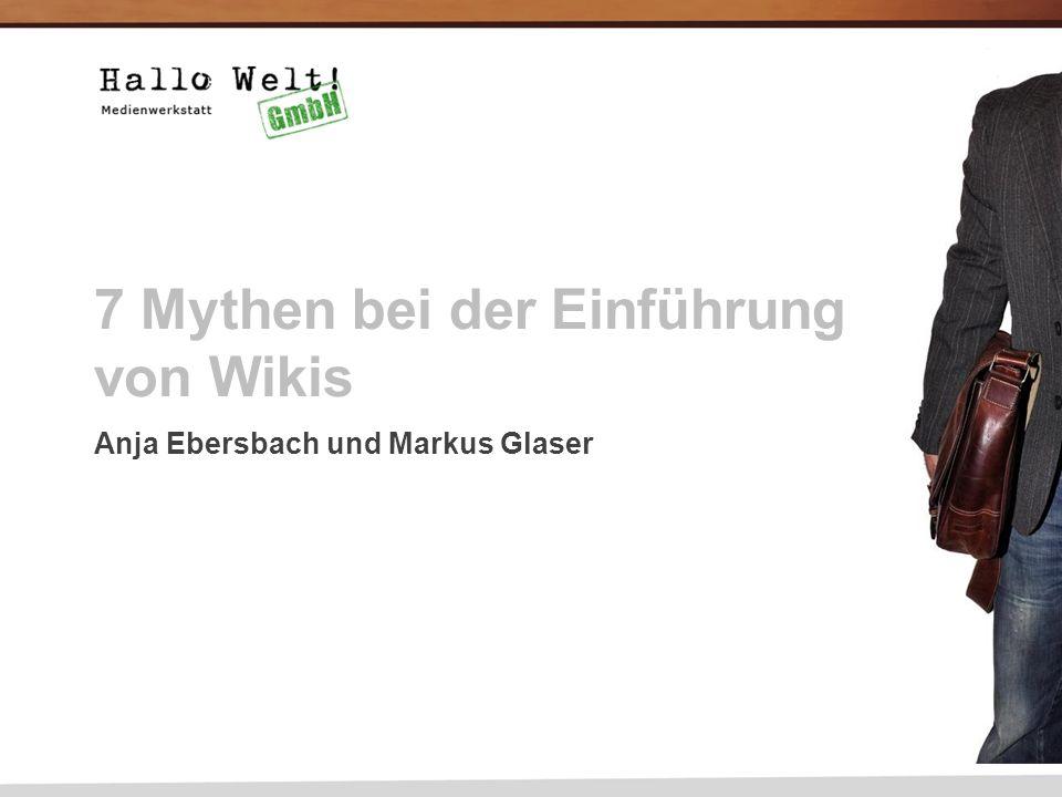 1 7 Mythen bei der Einführung von Wikis Anja Ebersbach und Markus Glaser