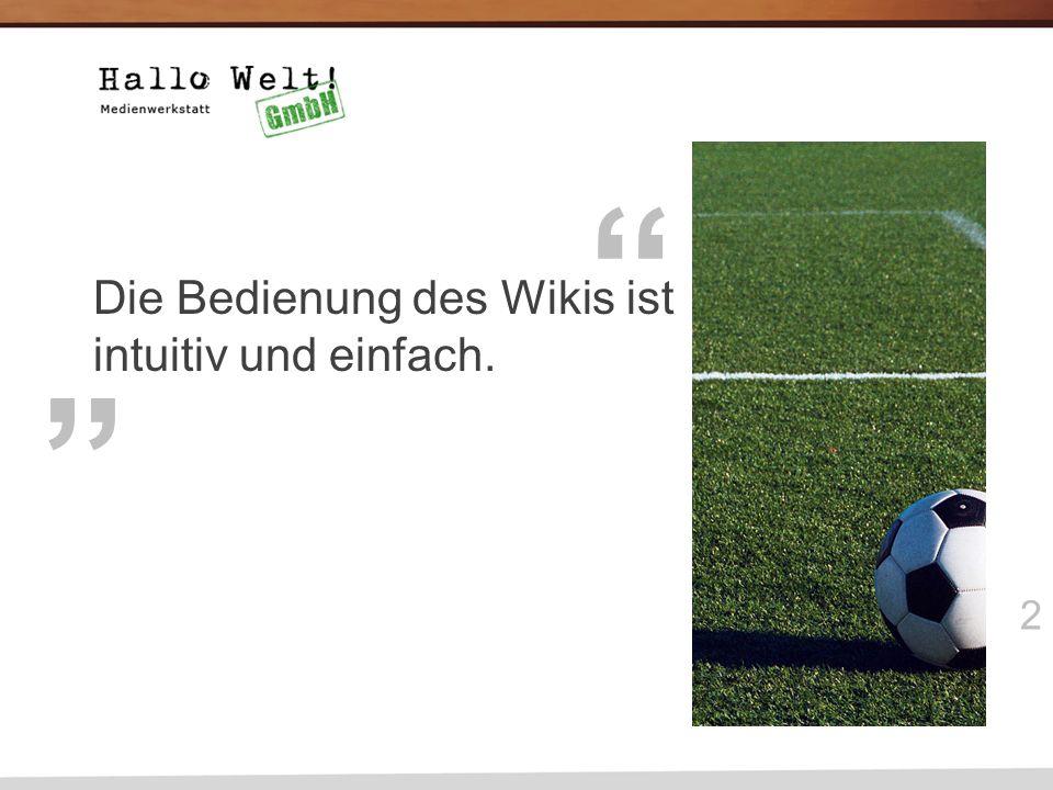 2 Die Bedienung des Wikis ist intuitiv und einfach.