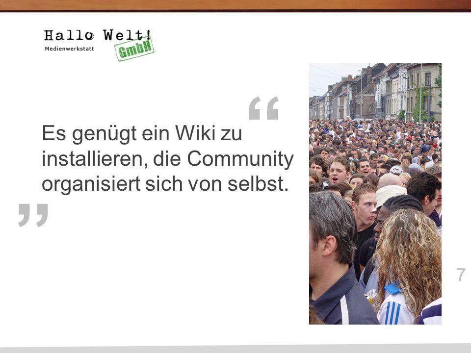 7 Es genügt ein Wiki zu installieren, die Community organisiert sich von selbst.