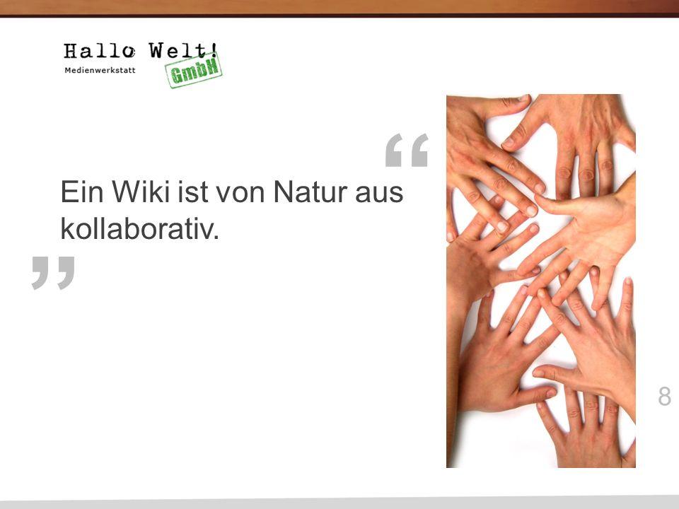 8 Ein Wiki ist von Natur aus kollaborativ.