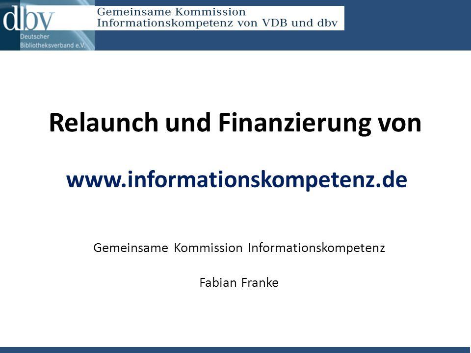 Relaunch und Finanzierung von Gemeinsame Kommission Informationskompetenz Fabian Franke www.informationskompetenz.de