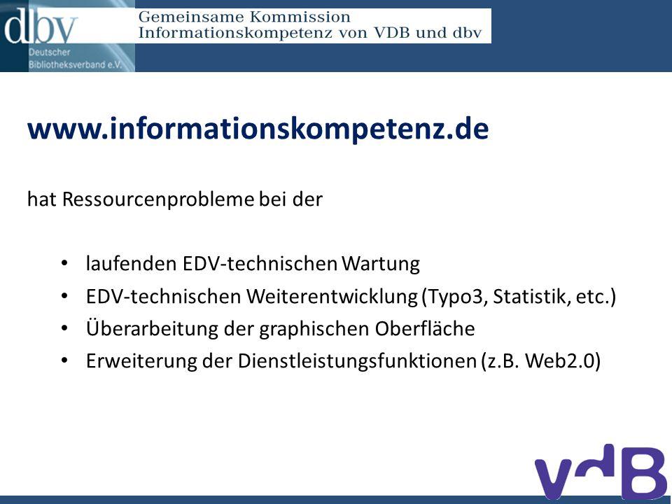 www.informationskompetenz.de hat Ressourcenprobleme bei der laufenden EDV-technischen Wartung EDV-technischen Weiterentwicklung (Typo3, Statistik, etc.) Überarbeitung der graphischen Oberfläche Erweiterung der Dienstleistungsfunktionen (z.B.