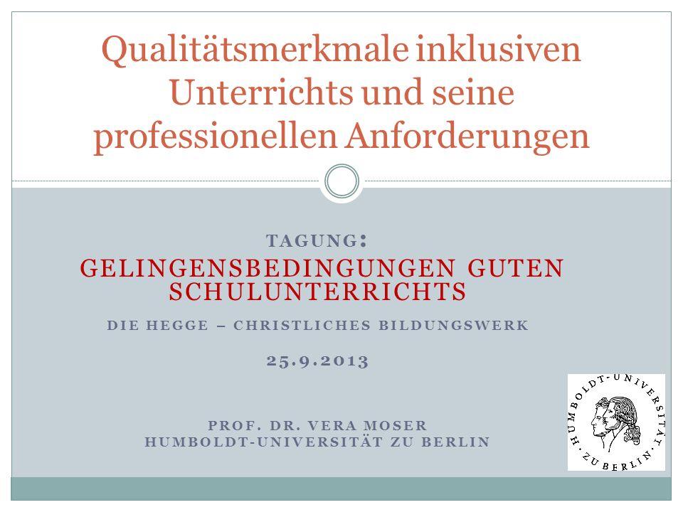 TAGUNG : GELINGENSBEDINGUNGEN GUTEN SCHULUNTERRICHTS DIE HEGGE – CHRISTLICHES BILDUNGSWERK 25.9.2013 PROF. DR. VERA MOSER HUMBOLDT-UNIVERSITÄT ZU BERL