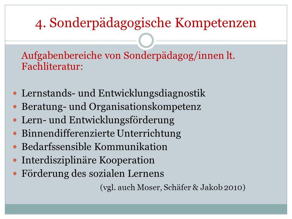 4. Sonderpädagogische Kompetenzen Aufgabenbereiche von Sonderpädagog/innen lt. Fachliteratur: Lernstands- und Entwicklungsdiagnostik Beratung- und Org