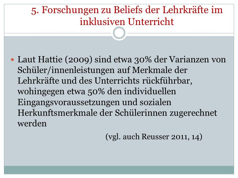 5. Forschungen zu Beliefs der Lehrkräfte im inklusiven Unterricht Laut Hattie (2009) sind etwa 30% der Varianzen von Schüler/innenleistungen auf Merkm