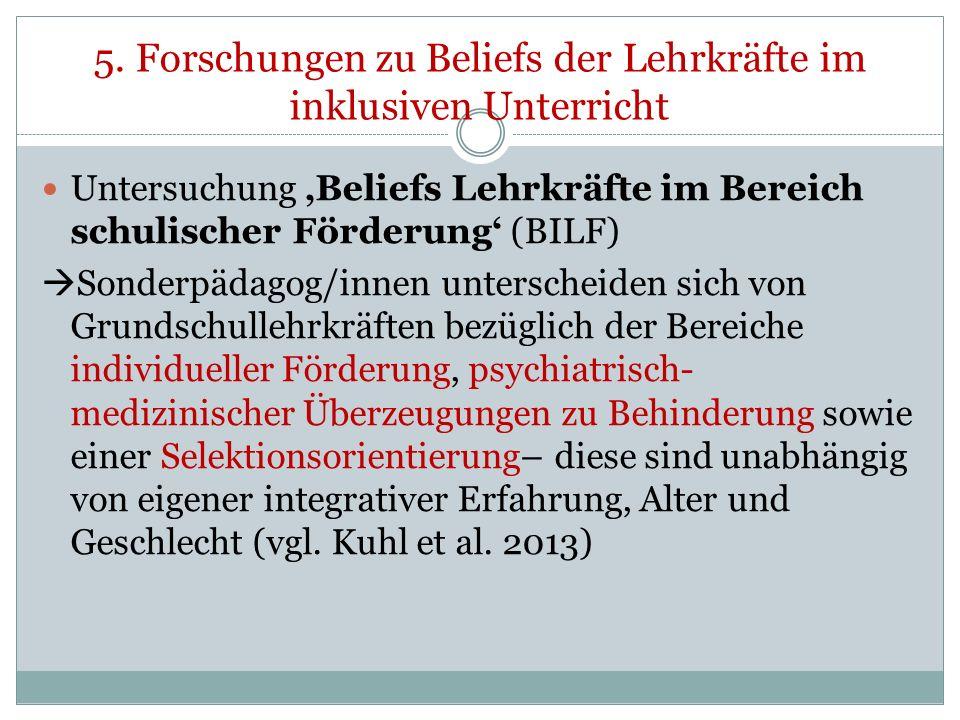 5. Forschungen zu Beliefs der Lehrkräfte im inklusiven Unterricht Untersuchung Beliefs Lehrkräfte im Bereich schulischer Förderung (BILF) Sonderpädago
