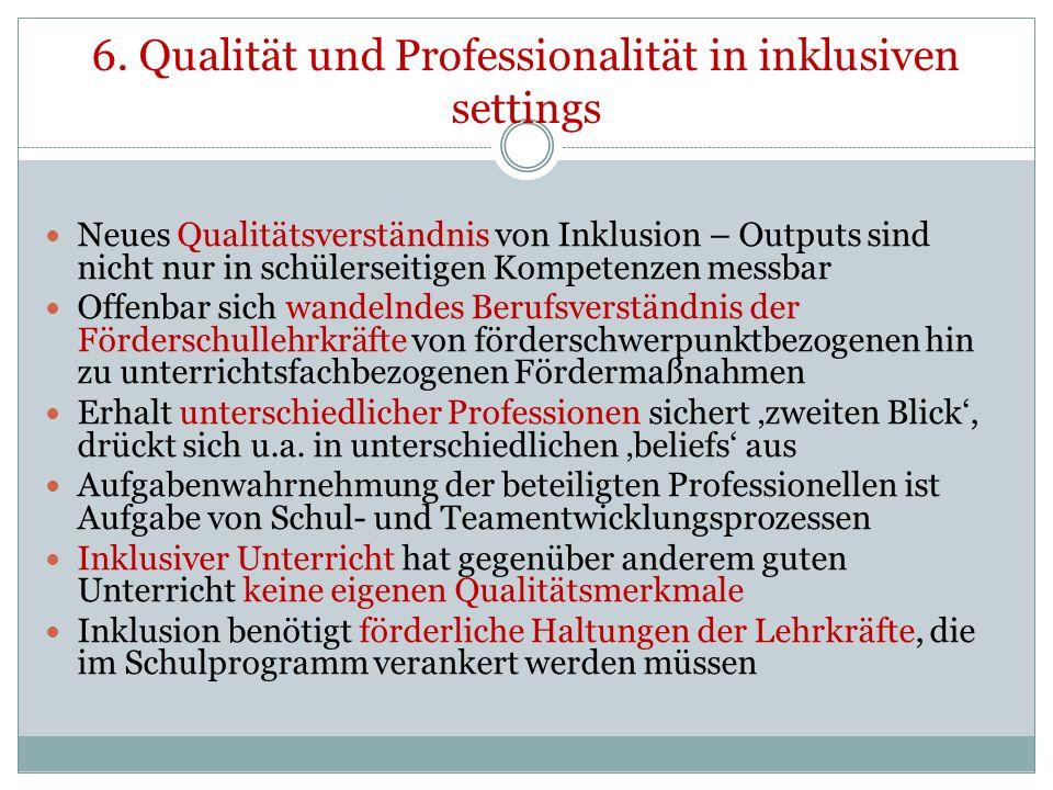 6. Qualität und Professionalität in inklusiven settings Neues Qualitätsverständnis von Inklusion – Outputs sind nicht nur in schülerseitigen Kompetenz