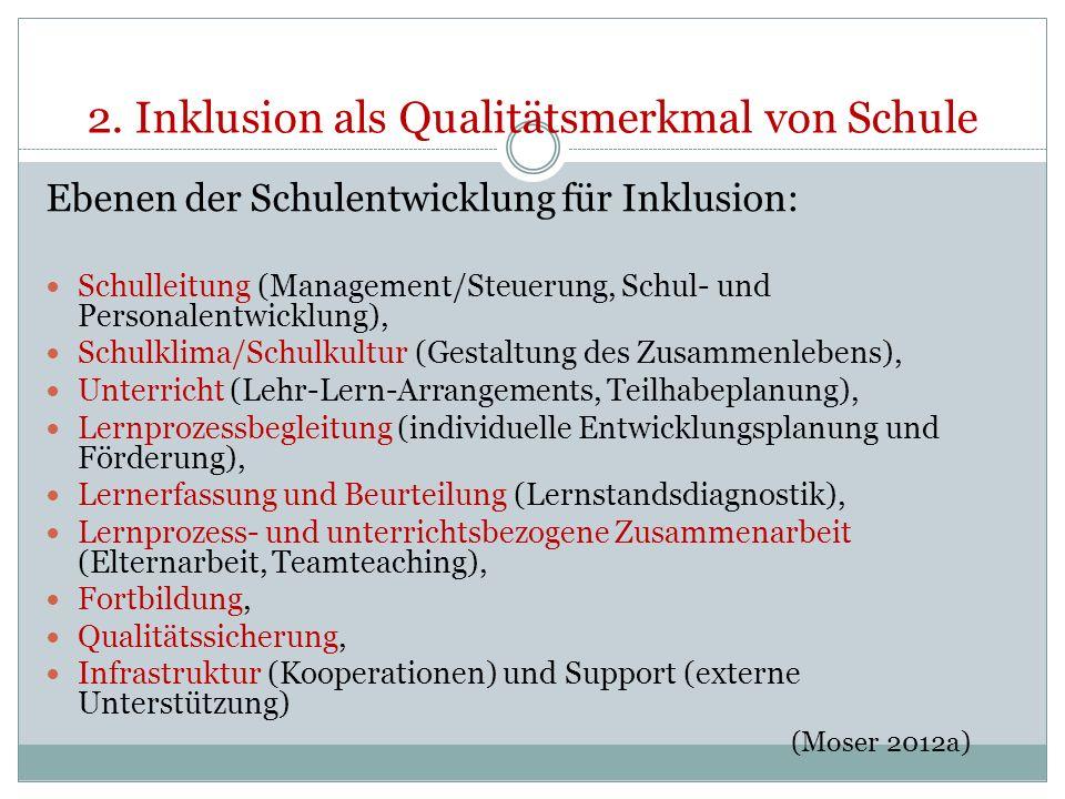2. Inklusion als Qualitätsmerkmal von Schule Ebenen der Schulentwicklung für Inklusion: Schulleitung (Management/Steuerung, Schul- und Personalentwick